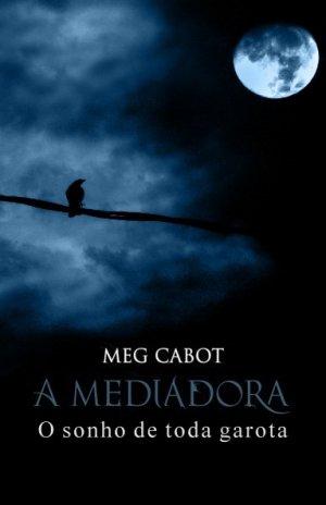 A Mediadora - 3-5.O Sonho de Toda Garota - Meg Cabot